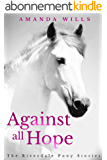 Against all Hope (The Riverdale Pony Stories Book 2) (English Edition)