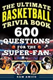 The Ultimate Basketball Trivia Book: 600 Questions for the Super-Fan
