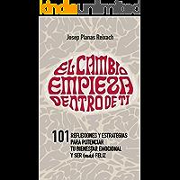 EL CAMBIO EMPIEZA DENTRO DE TÍ: 101 reflexiones y estrategias para potenciar tu bienestar emocional y ser (más) feliz