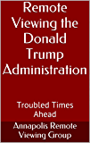 Remote Viewing the Donald Trump Administration: Troubled Times Ahead