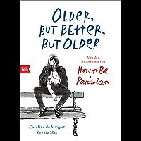 Older, but Better, but Older: Von den Autorinnen von How to Be Parisian Wherever You Are: Noch mehr Esprit, Eleganz & Lässigkeit à la française - Deutsche Ausgabe (German Edition)