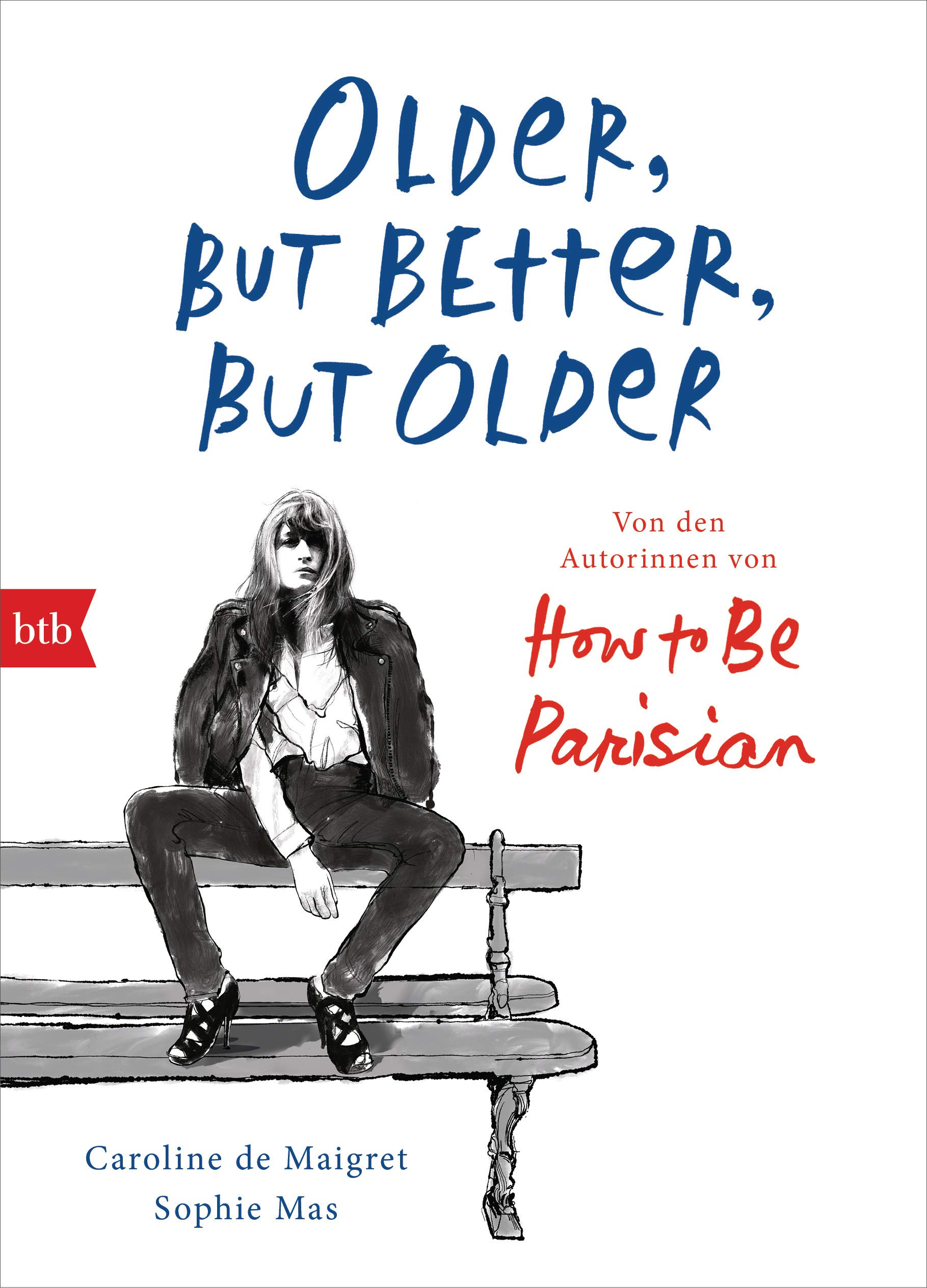 Older But Better But Older  Von Den Autorinnen Von How To Be Parisian Wherever You Are  Noch Mehr Esprit Eleganz And Lässigkeit à La Française   Deutsche Ausgabe