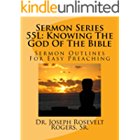 Sermon Series 55L: Knowing The God Of The Bible: Sermons Outlines For Easy Preaching