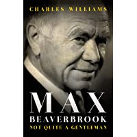 Max Beaverbrook: Not Quite A Gentleman