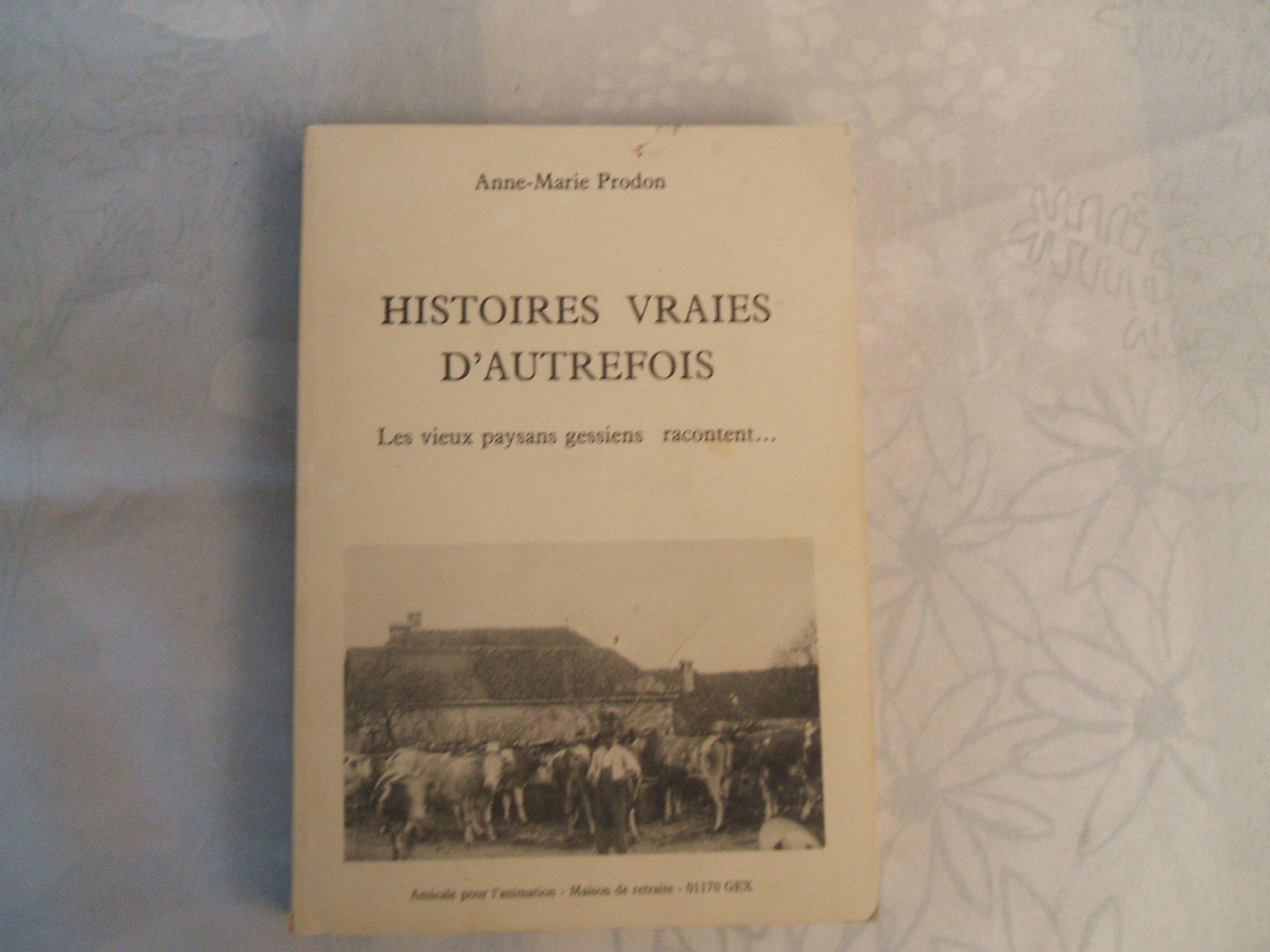 Histoires vraies d'autrefois : Les vieux paysans gessiens racontent Broché – 1980 Anne-Marie Prodon B0014LDUJM 1900-1945 Gex
