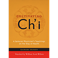 Cultivating Ch'i: A Samurai Physician's Teachings on the Way of Health