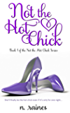 Not the Hot Chick: A BBW New Adult Serial Romance (Not the Hot Chick series Book 1)