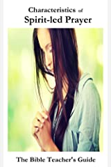 Characteristics of Spirit-led Prayer (The Bible Teacher's Guide Book 6) Kindle Edition