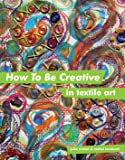 How to Be Creative in Textile Art