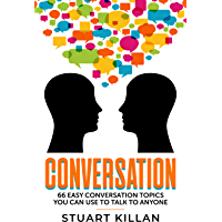 Conversation: 66 Easy Conversation Topics You Can Use to Talk to ANYONE (English Edition)