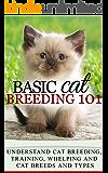 Cats: Cat Breeding for beginners - Cat Breeding 101 - Cat Breeds and Types, Cat Breeding, Training, Whelping (Cat people Books - Cat Breeds - Cat Lovers Books Book 1)