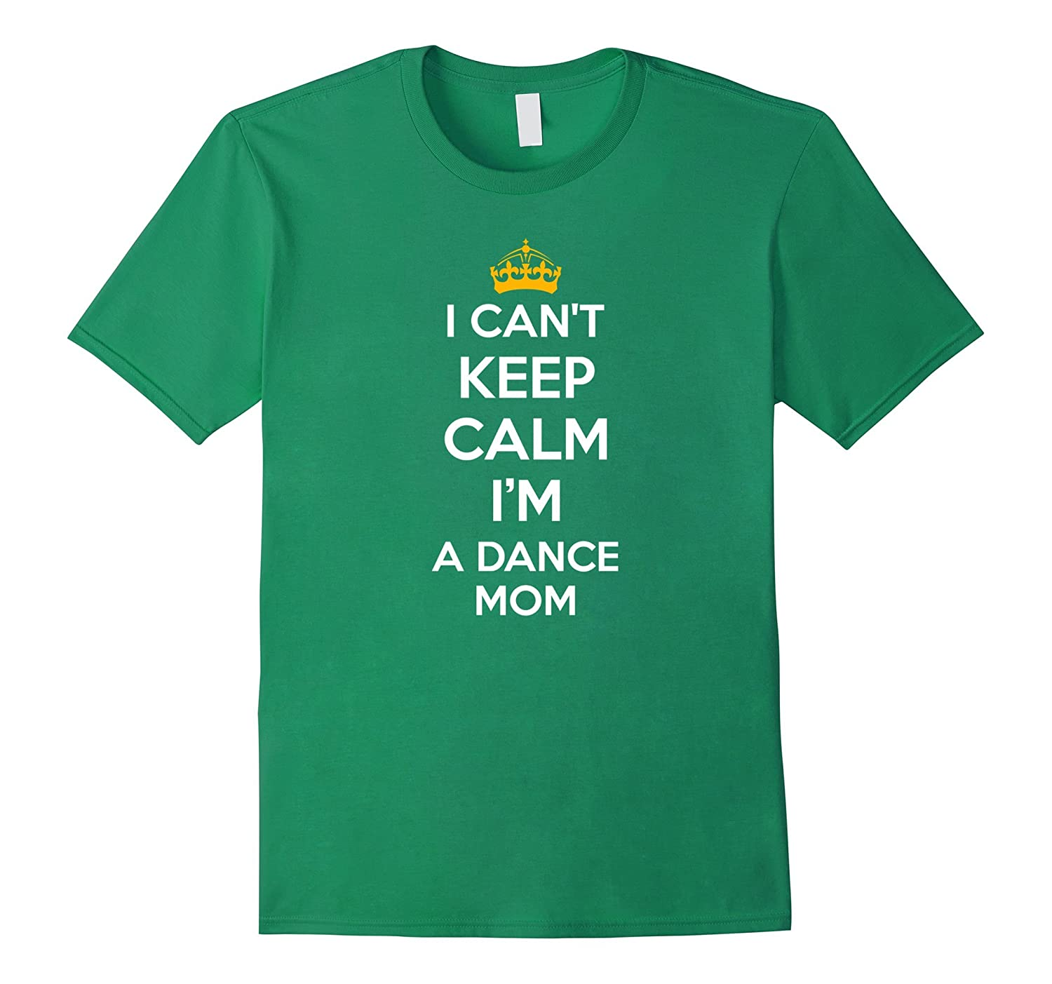 I Cant Keep Calm Im A Dance Mom Funny Dance Moms Shirt-TH