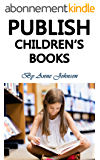 Publish Children's Books: Sell Children's Books and Actually Make Money with It (Sell Kids Books, Publish Childrens Books, Children's Books Marketing, Children's Books Publishing) (English Edition)