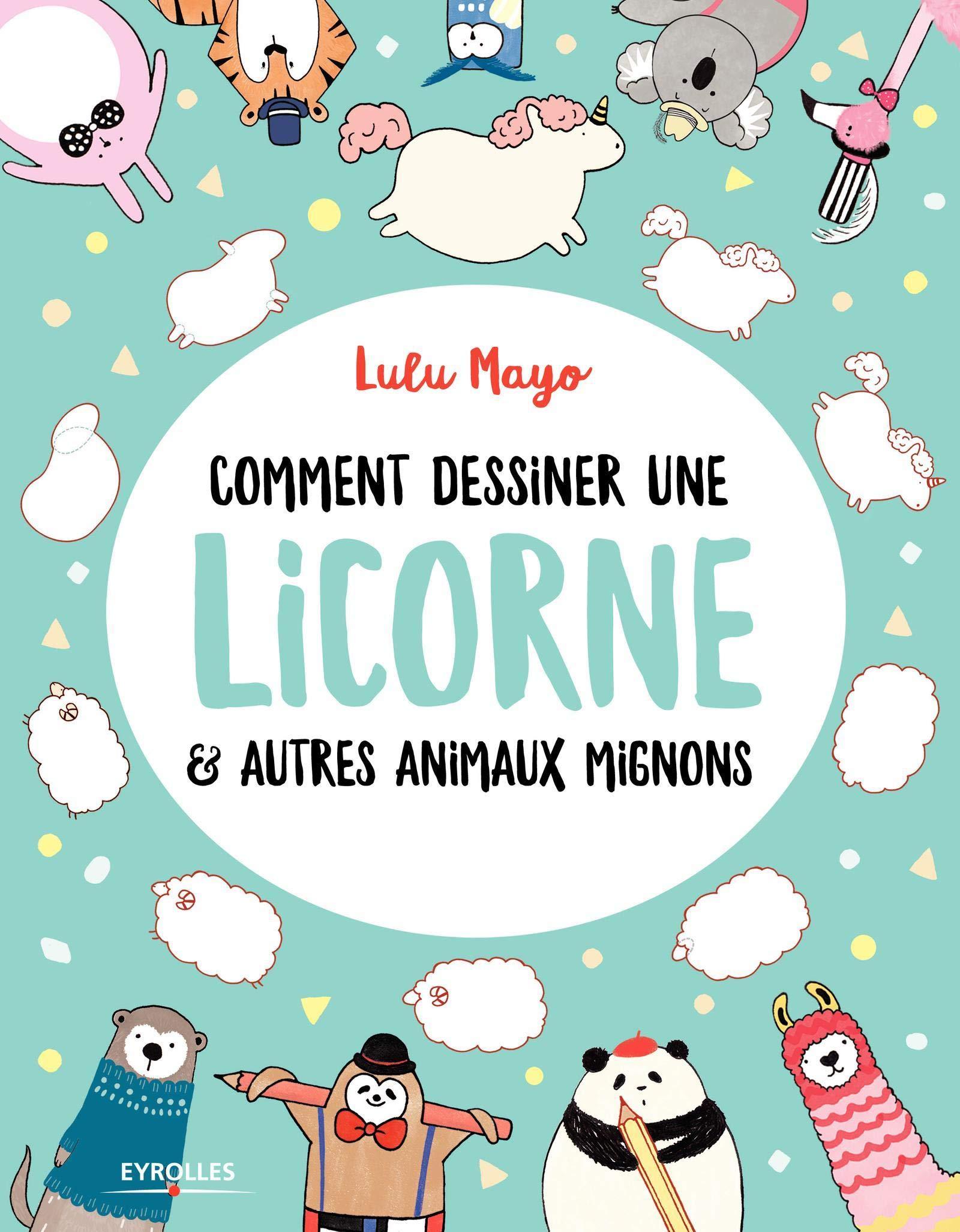 Amazon Fr Comment Dessiner Une Licorne Et Autres Animaux Mignons Lulu Mayo Livres