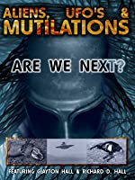 Aliens, UFOs and Mutilations:  Are We Next?