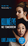 No Tomorrow: The basis for Killing Eve, now a major BBC TV series (Killing Eve series Book 2)