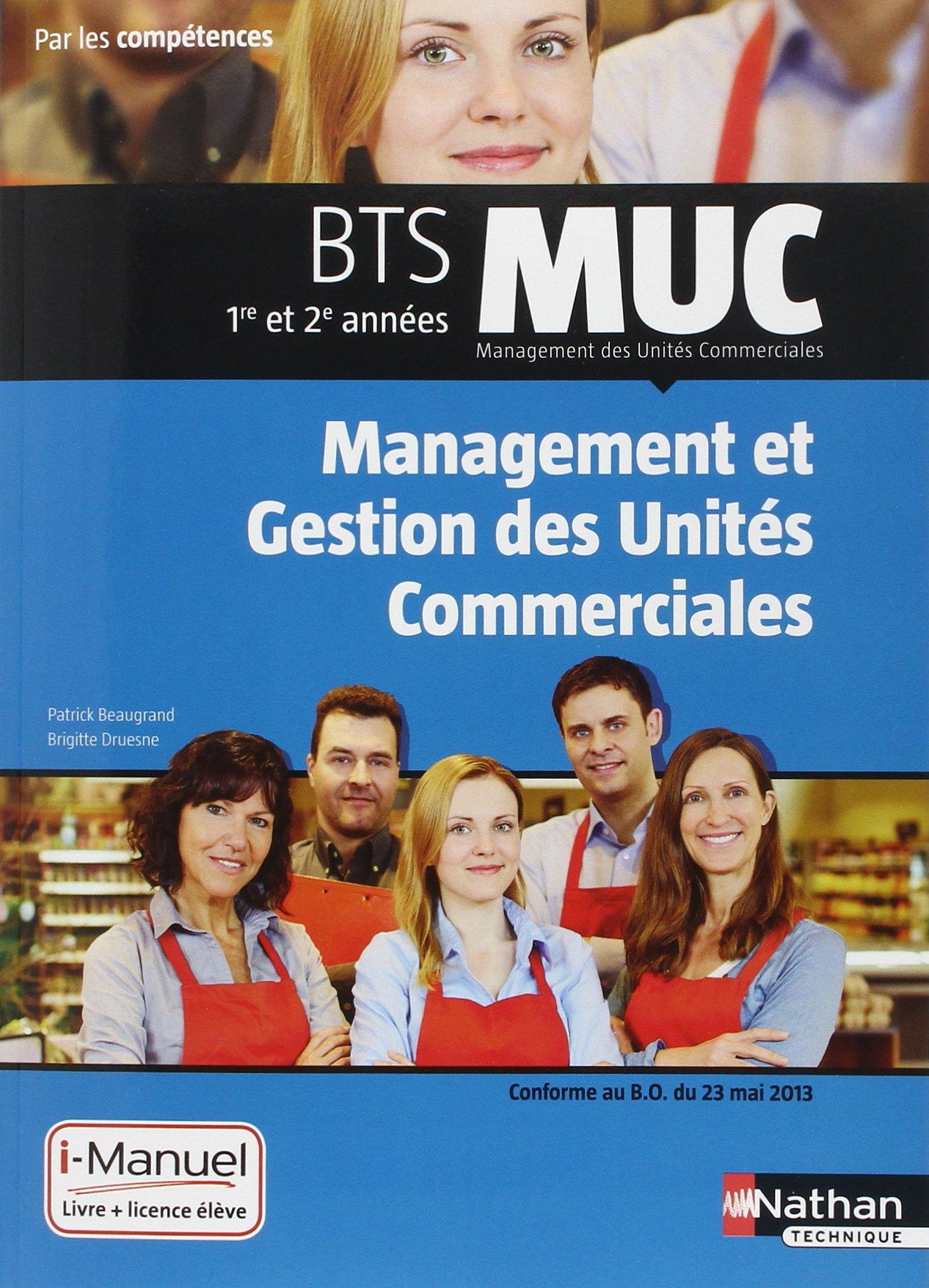 MUC - Management et gestion des unités commerciales Broché – 28 mai 2015 Patrick Beaugrand Brigitte Druesne Nathan 2091637882