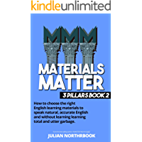 Materials Matter: How to choose the right English learning materials to speak natural, accurate English and without learning learning total and utter garbage ... Improvement Book 2) (English Edition)