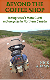 Beyond the Coffee Shop: Riding 1970's Moto Guzzi motorcycles in Northern Canada