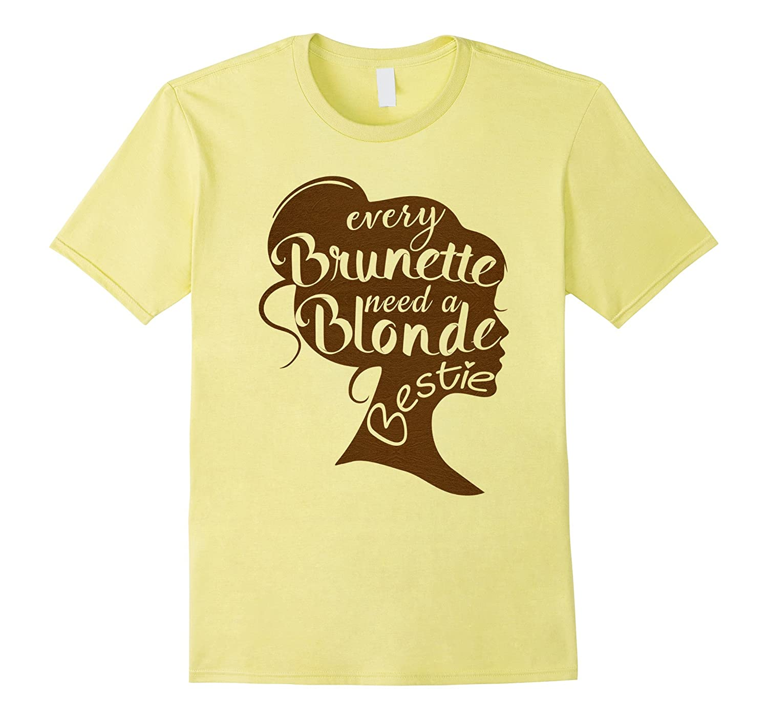 Every Brunette Needs A Blonde Bestie - BFF T-Shirt-Vaci