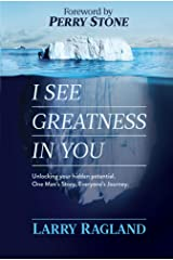 I See Greatness in You: Unlocking Your Hidden Potential, One Man's Story, Everyone's Journey Kindle Edition