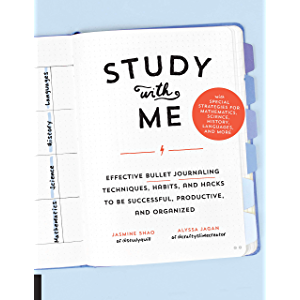 Study with Me: Effective Bullet Journaling Techniques, Habits, and Hacks To Be Successful, Productive, and Organized…