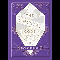 The Crystal Code: Balance Your Energy, Transform Your Life (English Edition)