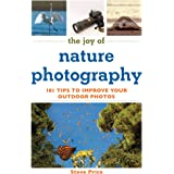 The Joy of Nature Photography: 101 Tips to Improve Your Outdoor Photos (Joy of Series)