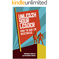 Unleash Your Leader: How to win in business