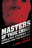 Masters of True Crime: Chilling Stories of Murder and the Macabre