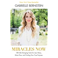 Miracles Now: 108 Life-Changing Tools for Less Stress, More Flow, and Finding Your True Purpose