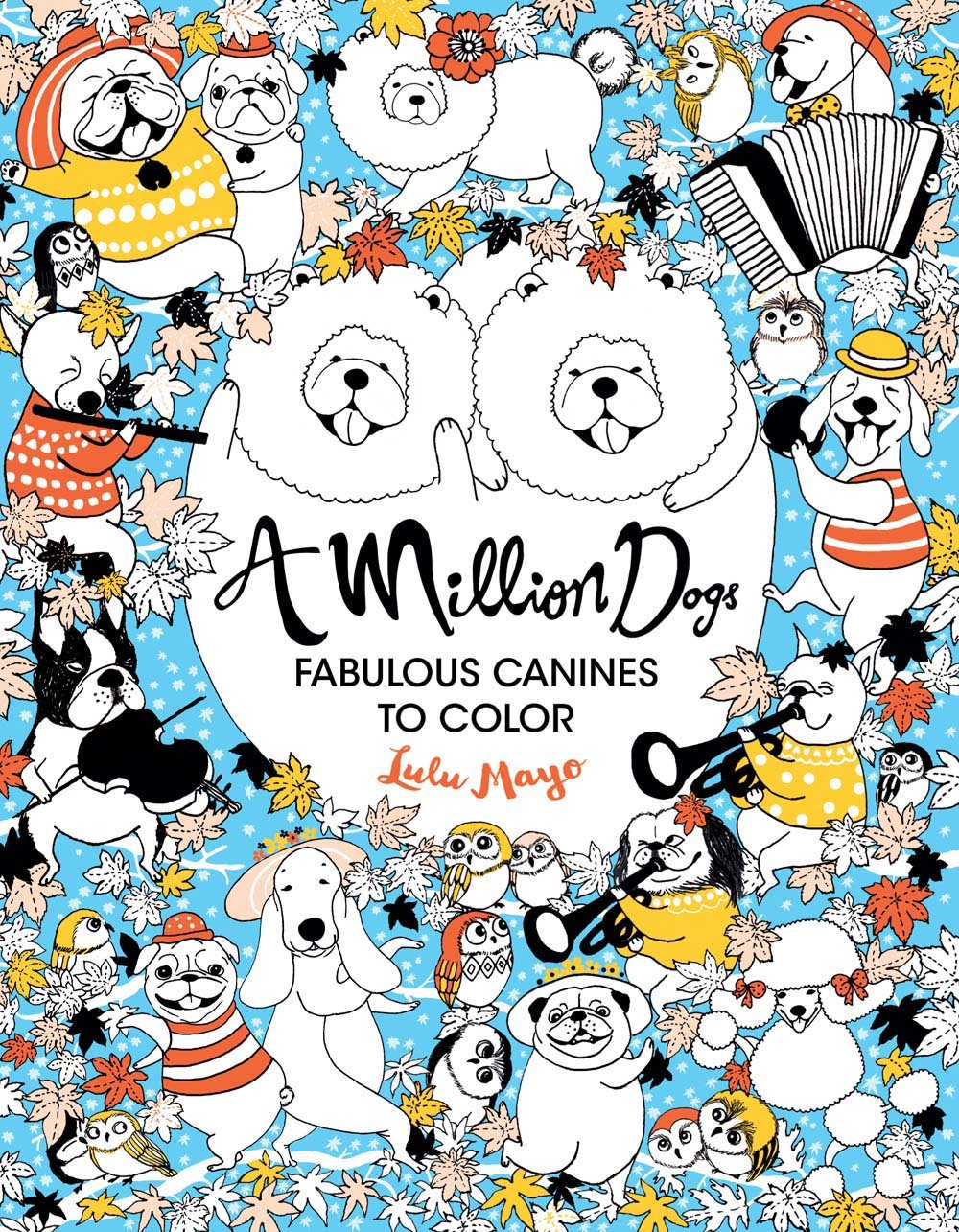 Amazon A Million Dogs Fabulous Canines To Color 9781454710110 Lulu Mayo Books