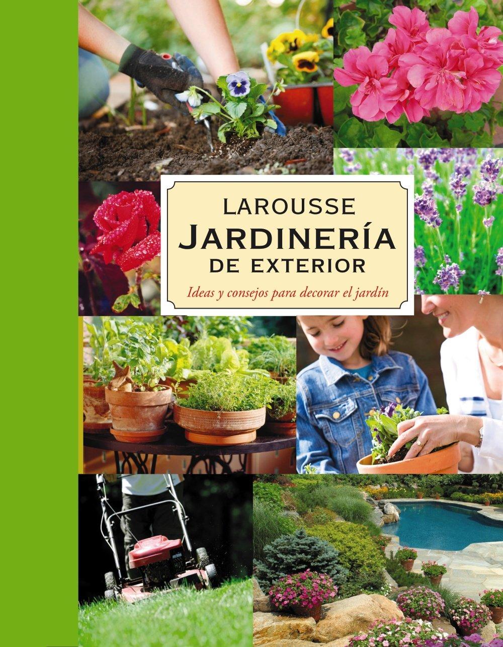 Jardinería. Plantas de exterior Larousse - Libros Ilustrados/ Prácticos - Ocio Y Naturaleza - Jardinería - Larousse De...: Amazon.es: Aa.Vv.: Libros