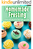 Homemade Frosting: The Ultimate Recipe Guide