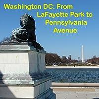 Washington DC: Walking Lafayette Park & Pennsylvania Avenue