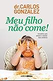 Meu filho não come!: Conselhos para prevenir e resolver esse problema