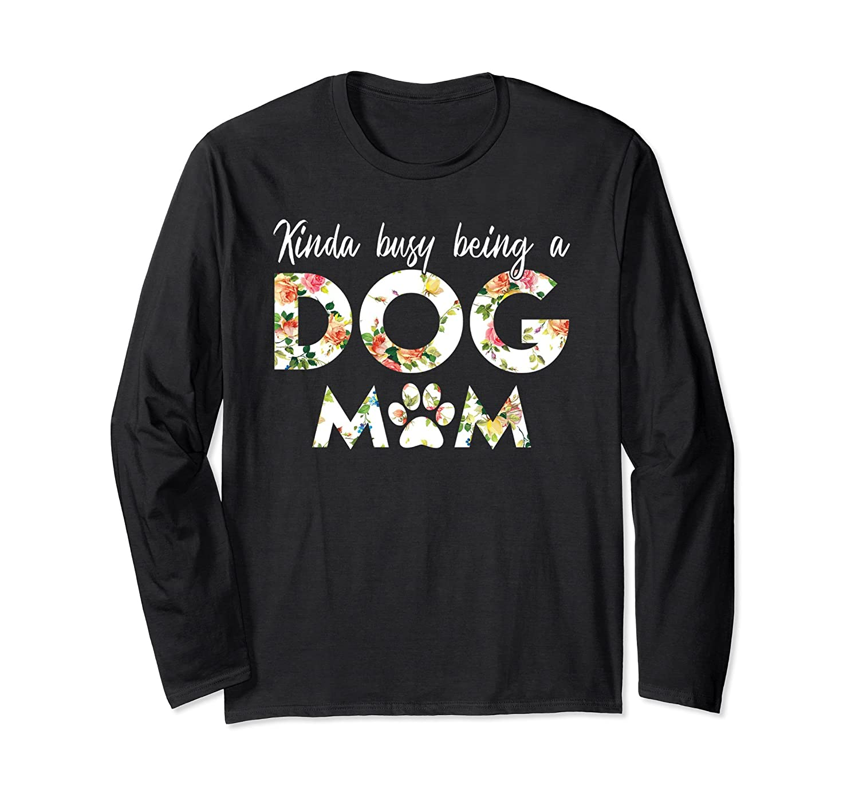 Kinda busy being a Dog Mom Long Sleeve Shirt-AZP