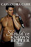 Should've Known Better: (Storm Book 1)