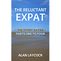 The Reluctant Expat: The Story So Far - Parts One to Four
