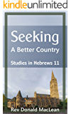 Seeking a Better Country: Studies in Hebrews 11
