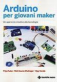 Arduino per giovani maker. Un approccio creativo alla tecnologia