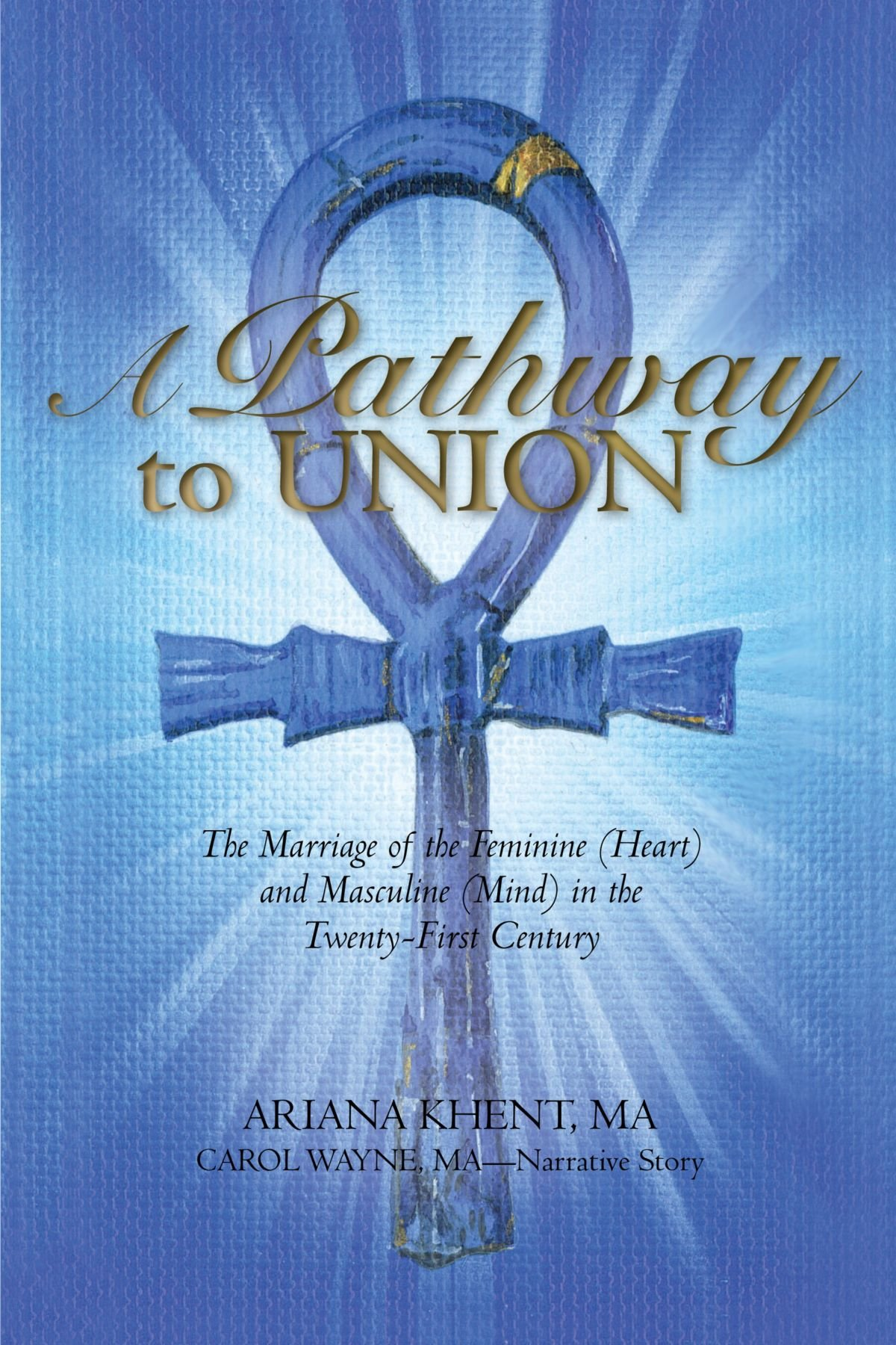 Download A Pathway To Union: The Marriage of the Feminine (Heart) and Masculine (Mind) in the Twenty-First Century. pdf epub