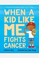 When a Kid Like Me Fights Cancer Kindle Edition