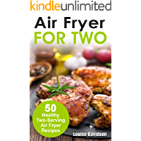 Air Fryer for Two: 50 Healthy Two-Serving Air Fryer Recipes (Cooking for Two Book 5)