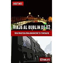 Viaje al Dublín de U2 - Turismo fácil y por tu cuenta: Guía práctica para organizar tu itinerario (Spanish Edition) Jun 15, 2013