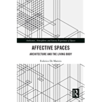 Affective Spaces: Architecture and the Living Body (Ambiances, Atmospheres and Sensory Experiences of Spaces)