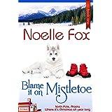 Blame it on Mistletoe: A Heartwarming Holiday Romance Series Starter Set in Alaska (A North Pole Romance Book 1)