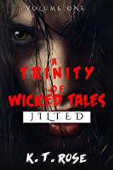 A Trinity of Wicked Tales- Jilted: A Psychological Suspense Dark Fiction Short Story Collection Kindle Edition