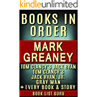 Mark Greaney Books in Order: Jack Ryan series, Jack Ryan Jr series, and Gray Man books, plus a Mark Greaney biography. (Series Order Book 75)