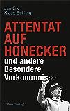 Attentat auf Honecker und andere Besondere Vorkommnisse (German Edition)